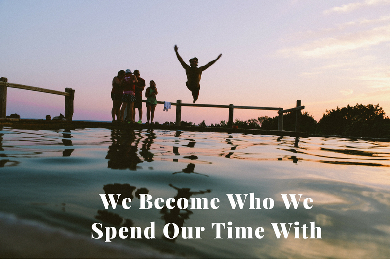 We Become Who We Spend Our Time With