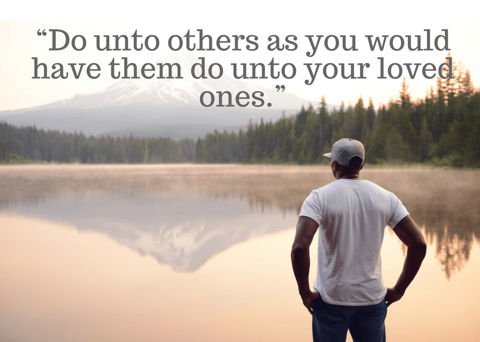 e2809cdo-unto-others-as-you-would-have-them-do-unto-your-loved-ones-e2809d.png