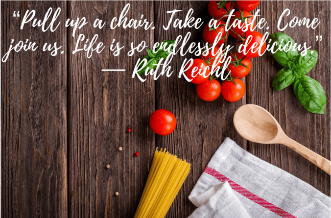 e2809cpull-up-a-chair-take-a-taste-come-join-us-life-is-so-endlessly-delicious-e2809d-e28095-ruth-reichl.png