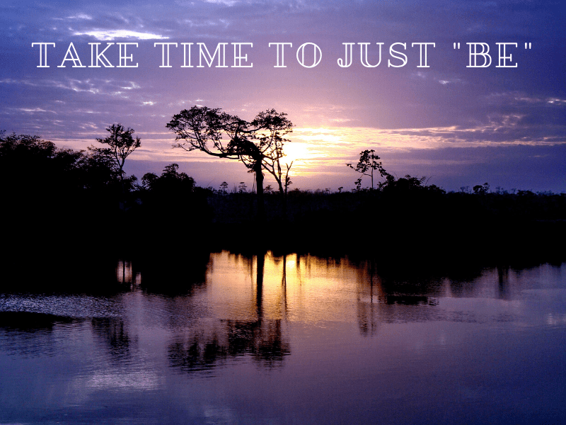 Take Time to just _Be_