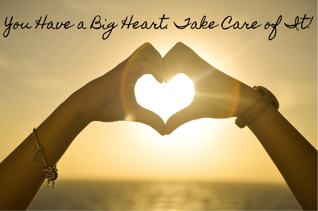 _You Have a Big Heart. Take Care of It!